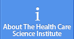 About The Health Care Science Institute